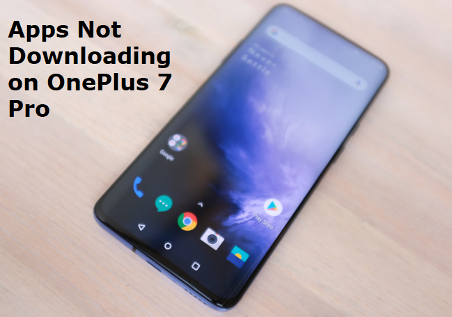 Apps not downloading on OnePlus 7 Pro
