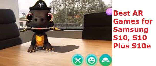Best AR Games for Samsung galaxy s10, S10 Plus and S10e
