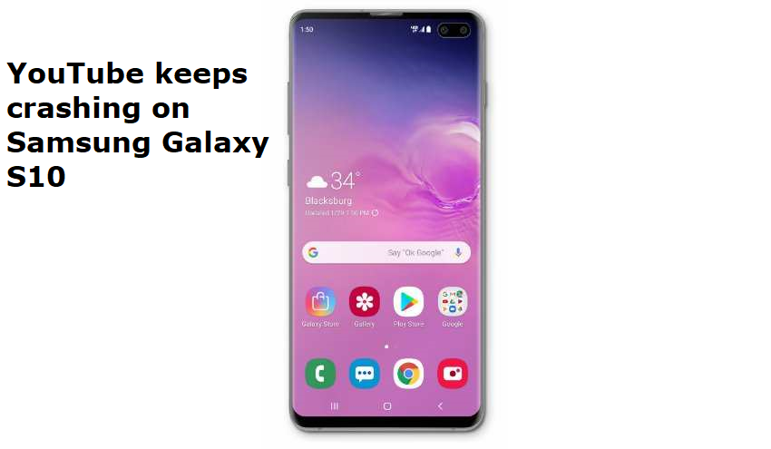 YouTube keeps crashing on Samsung Galaxy S10