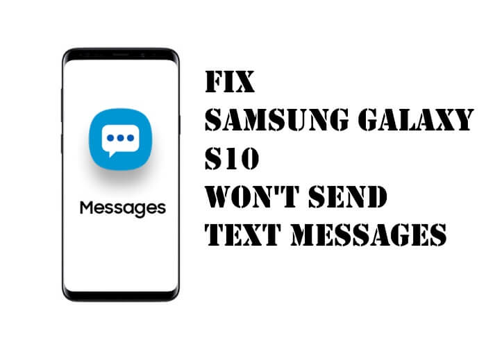 Samsung S10 won't send text messages