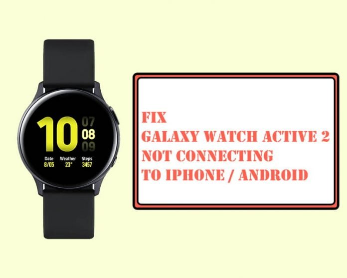 Galaxy Watch Active 2 Not Connecting to iPhone, Android