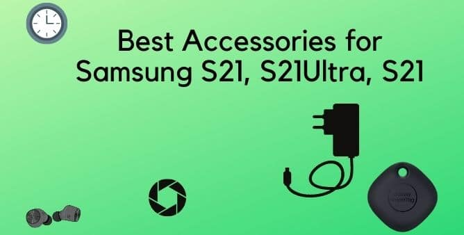 Best Accessories for Samsung S21, S21Ultra, S21