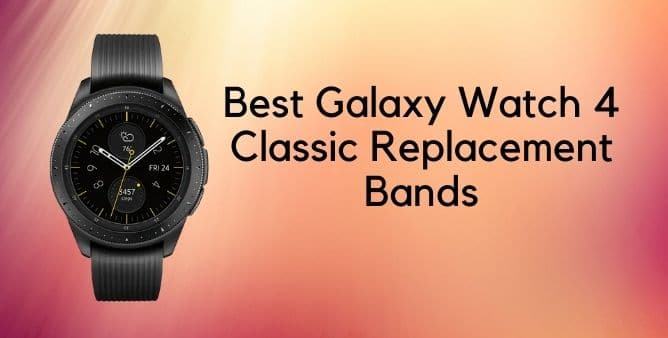 Best Galaxy Watch 4 Classic Replacement Bands